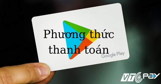 phuong-thuc-thanh-toan-google-play