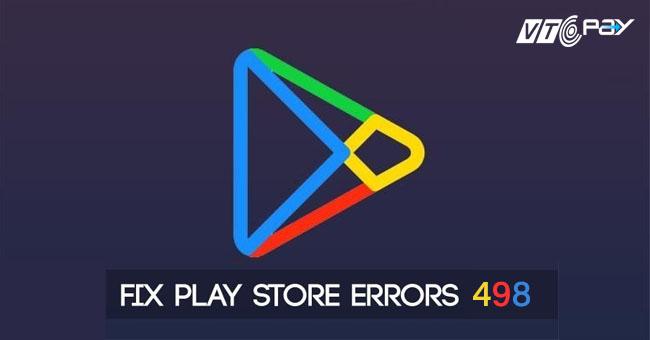 lỗi 498 Google Play là gì